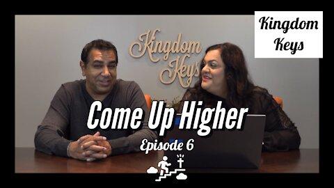 """Kingdom Keys: Episode 6 """"Come Up Higher"""""""