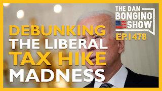 Ep. 1478 Debunking Liberal Tax Hike Madness - The Dan Bongino Show