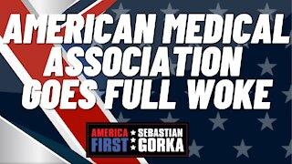 Sebastian Gorka FULL SHOW: American Medical Association goes full woke