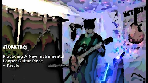 Practicing A New Instrumental Looper Guitar Piece - Psycle