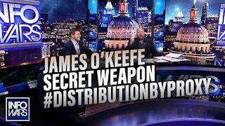 James O'keefe Reveals Secret Weapon: DISTRIBUTION BY PROXY!