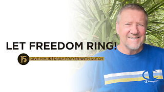 Let Freedom Ring! | Give Him 15: Daily Prayer with Dutch | July 6