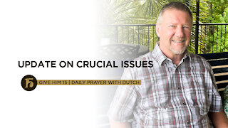 Update on Crucial Issues | Give Him 15: Daily Prayer with Dutch | July 13