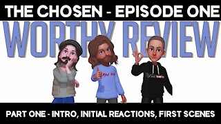 Worthy Review Episode 1 - Part 1 - The Chosen - Episode 1