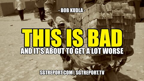 THIS IS BAD {AND IT'S ABOUT TO GET A LOT WORSE} - Bob Kudla