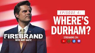Episode 4: Where's Durham? – Firebrand with Matt Gaetz