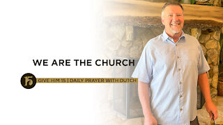 We ARE the Church   Give Him 15: Daily Prayer with Dutch   July 16