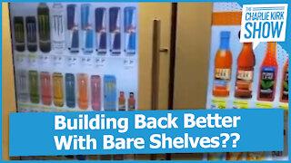 Building Back Better With Bare Shelves??