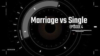 Episode 4 Marriage vs Single