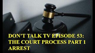 Don't Talk TV Episode 53: Part 1 Arrest