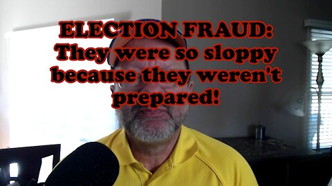 ELECTION FRAUD: They were so sloppy because they weren't prepared!