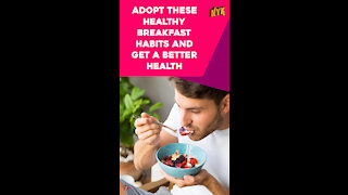 Top 3 Breakfast Habits You Should Adopt For Better Health *