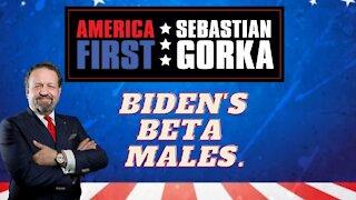 Biden's beta males. Sebastian Gorka on AMERICA First