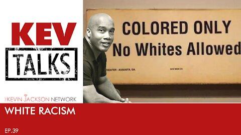 KevTALKS 39- White Racism