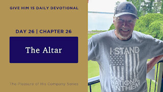 Day 26, Chapter 26: The Altar   Give Him 15: Daily Prayer with Dutch   June 2