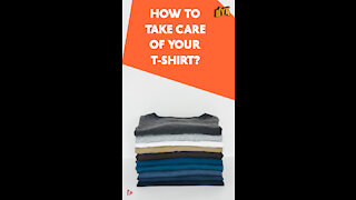 How To Take Care Of Your T-SHIRT ? *