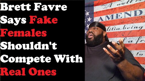 Brett Favre Says Fake Females Shouldn't Compete With Real Ones
