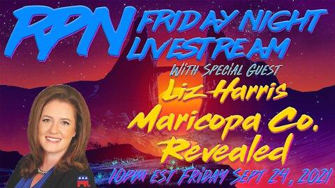 Liz Harris Returns To Discuss Maricopa County on Fri. Night Livestream