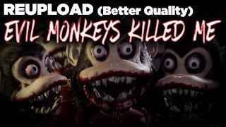 Evil Monkeys Killed Me