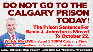 DO NOT GO TO THE CALGARY PRISON TODAY - JAIL Moved to Oct. 22 - LIVE at 5:30PM