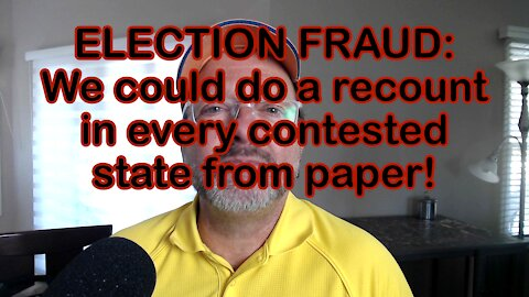 ELECTION FRAUD: We could do a recount in every contested state from paper!