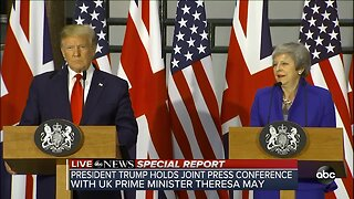 President Trump, Prime Minister May hold press conference   Special Report
