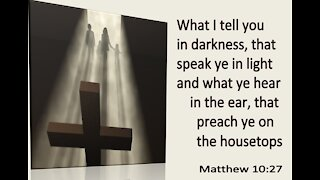 What I tell you in Darkness...Speak In the Light