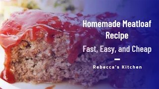 How to Make a Great Homemade Meatloaf/Rebecca's Kitchen