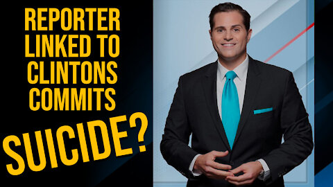 Police Investigating Suicide of Reporter Linked to Clintons