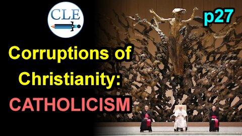 Corruptions of Christianity: Catholicism p27 | 4-11-21 [creationliberty.com]