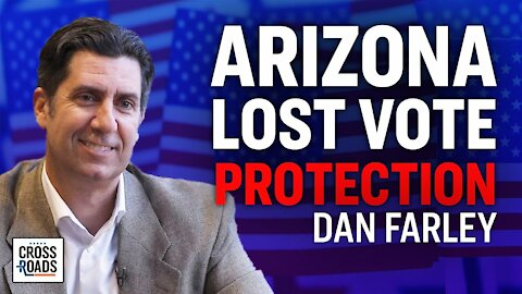 Dan Farley: Arizona Was Stripped of Election Protections