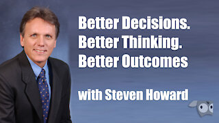 Better Decisions, Better Thinking, Better Outcomes, with Steven Howard