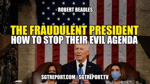 THE FRAUDULENT PRESIDENT - HOW TO STOP THEIR EVIL AGENDA