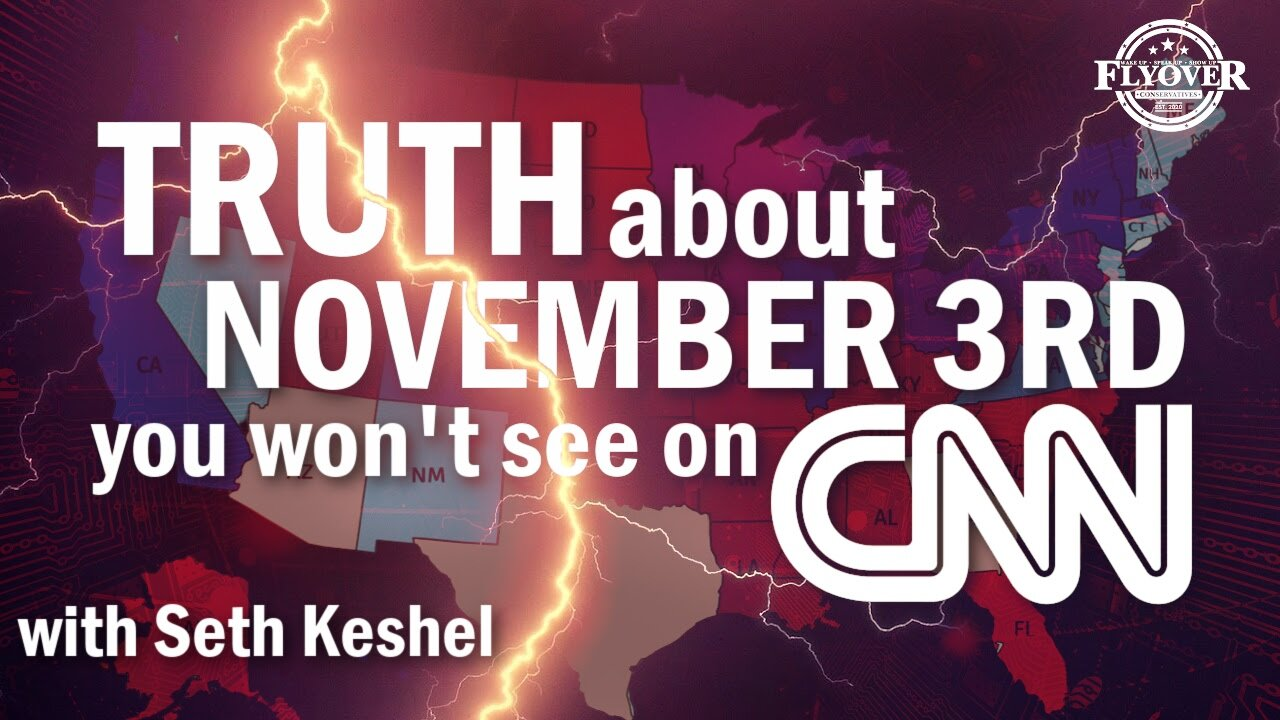 Truth About November 3rd-2020  Election You Won't See On CNN! - Seth Keshel - Flyover Conservatives Must Video