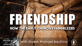 26 Apr 21, Hands on Apologetics: Friendship - How the Early Church Evangelized