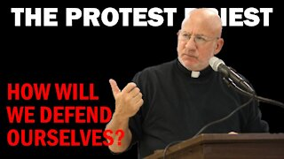 How Will We Defend Ourselves?   THE PROTEST PRIEST