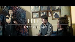 In Good Company. Believe. (Original Song)