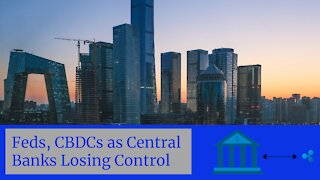 Feds, CBDCs as Central Banks Losing Control