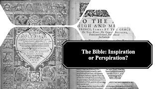 The Bible: Inspiration or Perspiration?