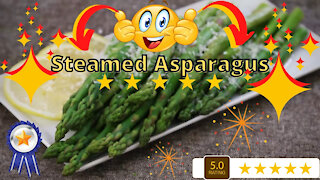 How to make steamed asparagus: Fast, easy and delicious
