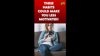 Top 4 Habits Which Are Destroying Your Motivation *