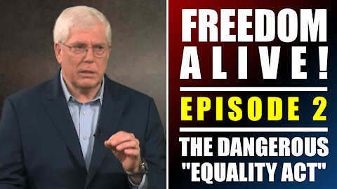 """The Dangerous """"Equality Act"""" - Freedom Alive™ Episode 2"""
