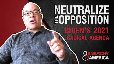 Neutralizing the Opposition: Biden's 2021 Radical Agenda