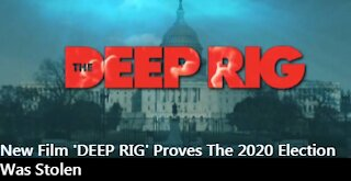 New Film 'DEEP RIG' Proves The 2020 Election Was Stolen