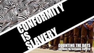 Conformity is Slavery