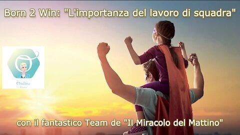 """""""Born 2 Win"""": """"L'importanza del lavoro di squadra"""" con il Team de """"Il Miracolo del Mattino"""""""