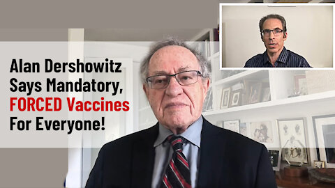 Alan Dershowitz Says Mandatory, FORCED Vaccines For Everyone!