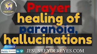 No.5 Prayer Healing of Paranoia, hallucinations ; Oración sanidad de paranoia, alucinaciones