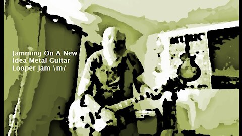 Jamming On A New Idea Metal Guitar Looper Jam \m/