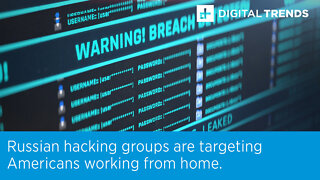 Russian hacking groups are targeting Americans working from home.